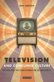 Television and Consumer Culture : Briatin and the Transformation of Modernity, Paperback / softback Book