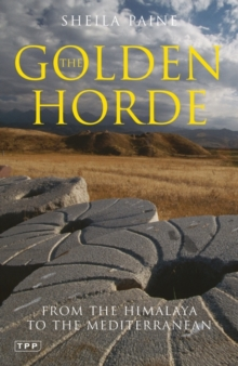 The Golden Horde : From the Himalaya to the Mediterranean, Paperback / softback Book