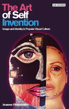 The Art of Self Invention : Image and Identity in Popular Visual Culture, Hardback Book