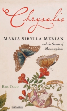 Chrysalis : Maria Sibylla Merian and the Secrets of Metamorphosis, Hardback Book