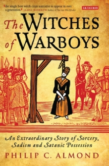 The Witches of Warboys : An Extraordinary Story of Sorcery, Sadism and Satanic Possession in Elizabethan England, Hardback Book