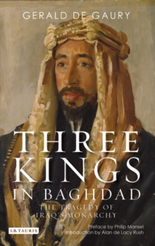 Three Kings in Baghdad : The Tragedy of Iraq's Monarchy, Paperback Book