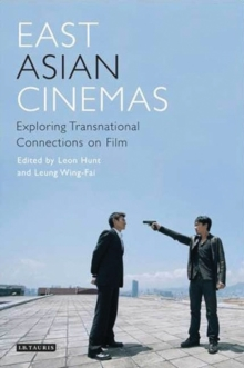 East Asian Cinemas : Exploring Transnational Connections on Film, Hardback Book