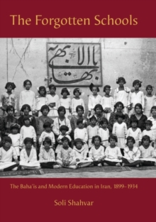 The Forgotten Schools : The Baha'Is and Modern Education in Iran, 1899-1934, Hardback Book