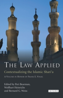 The Law Applied : Contextualizing the Islamic Shari'a, Hardback Book