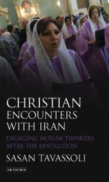 Christian Encounters with Iran : Engaging Muslim Thinkers After the Revolution, Hardback Book
