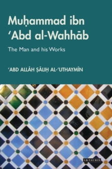 Muhammad Ibn 'Abd Al-Wahhab : The Man and His Works, Hardback Book