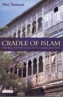 Cradle of Islam : The Hijaz and the Quest for Identity in Saudi Arabia, Paperback / softback Book