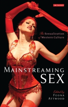 Mainstreaming Sex : The Sexualisation of Western Culture, Paperback Book