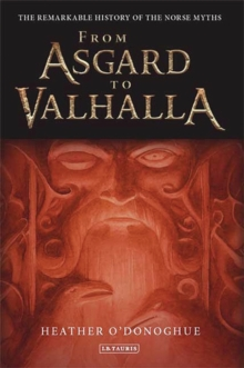 From Asgard to Valhalla : The Remarkable History of the Norse Myths, Paperback / softback Book