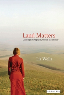 Land Matters : Landscape Photography, Culture and Identity, Paperback / softback Book