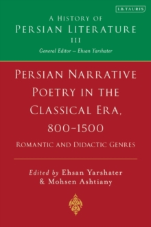 Persian Poetry in the Classical Era, 800-1500 : Epics, Narratives and Satirical Poems Volume 3, Hardback Book