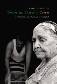 Women and Change in Cyprus : Feminisms and Gender in Conflict, Hardback Book