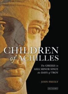 Children of Achilles : The Greeks in Asia Minor Since the Days of Troy, Hardback Book