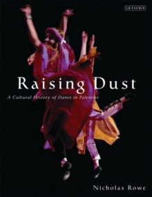 Raising Dust : A Cultural History of Dance in Palestine, Hardback Book