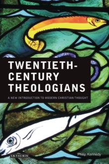 Twentieth Century Theologians : A New Introduction to Modern Christian Thought, Hardback Book