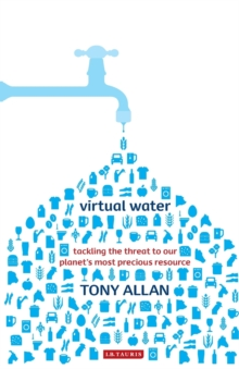 Virtual Water : Tackling the Threat to Our Planet's Most Precious Resource, Paperback Book