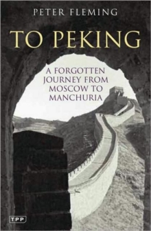 To Peking : A Forgotten Journey from Moscow to Manchuria, Paperback Book