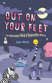 Out On Your Feet : The Hallucinatory World of Hundred-mile Walking, Hardback Book