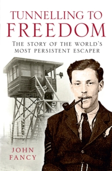 Tunnelling to Freedom : The Story of the World's Most Persistent Escaper, Paperback Book