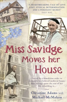 Miss Savidge Moves Her House : The Extraordinary Story of May Savidge and her House of a Lifetime, Paperback / softback Book
