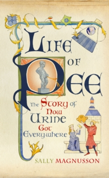 Life of Pee : The Story of How Urine Got Everywhere, Hardback Book