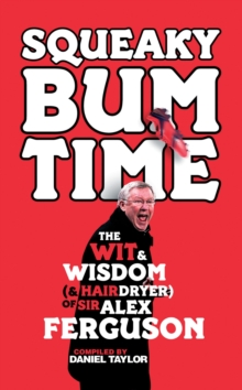 Squeaky Bum Time : The Wit & Wisdom of Sir Alex Ferguson, Hardback Book