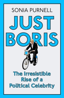 Just Boris : A Tale of Blond Ambition - a Biography of Boris Johnson, Paperback Book