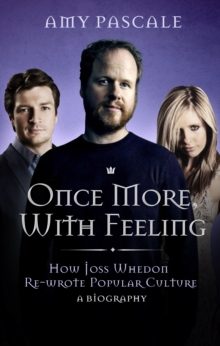 Joss Whedon : Geek King of the Universe - A Biography, Hardback Book