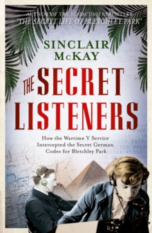 The Secret Listeners : How the Y Service Intercepted the German Codes for Bletchley Park, Hardback Book