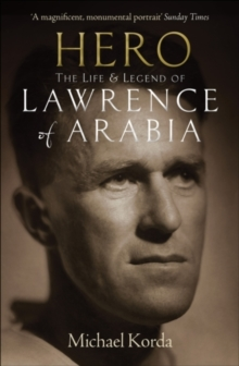 Hero : The Life & Legend of Lawrence of Arabia, Paperback Book