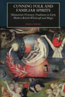 Cunning Folk and Familiar Spirits : Shamanistic Visionary Traditions in Early Modern British Witchcraft and, Paperback Book