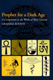 Prophet for a Dark Age : A Companion to the Works of Rene Guenon, Paperback / softback Book