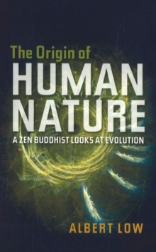 Origin of Human Nature : A ZEN Buddhist Looks at Evolution, Paperback / softback Book