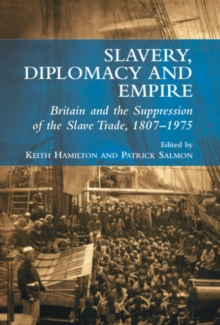 Slavery, Diplomacy and Empire : Britain and the Supression of the Slave Trade, 1807-1975, Paperback / softback Book