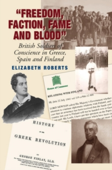 Freedom, Faction, Fame and Blood : British Soldiers of Conscience in Greece, Spain and Finland, Hardback Book