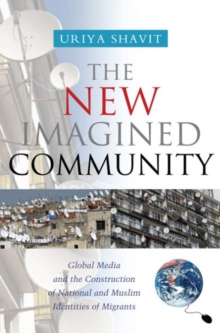 New Imagined Community : Global Media and the Construction of National and Muslim Identities of Migrants, Hardback Book