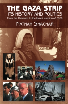 Gaza Strip : its History and Politics - from the Pharaohs to the Israeli Invasion of, Paperback / softback Book