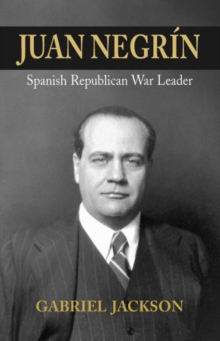 Juan Negrin : Physiologist, Socialist, and Spanish Republican War Leader, Hardback Book
