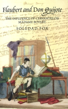 Flaubert and Don Quijote : The Influence of Cervantes on Madame Bovary, Paperback / softback Book