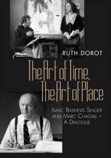 Art of Time, the Art of Place : Isaac Bashevis Singer & Marc Chagall - A Dialogue, Hardback Book