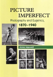 Picture Imperfect : Photography & Eugenics, 1870-1940, Paperback Book