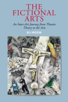 Fictional Arts : An Inter-Art Journey from Theatre Theory to the Arts, Paperback / softback Book