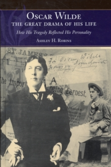 Oscar Wilde - The Great Drama of His Life : How His Tragedy Reflected His Personality, Hardback Book
