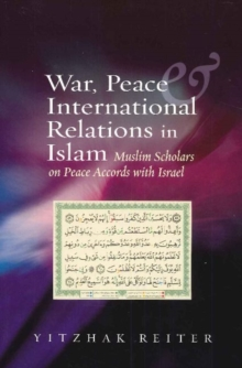 War, Peace & International Relations in Islam : Muslim Scholars on Peace Accords with Israel, Paperback / softback Book