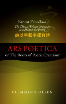 Ernest Fenollosa - The Chinese Written Character as a Medium for Poetry : Ars Poetica or the Roots of Poetic Creation?, Paperback / softback Book
