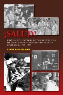 Salud! : British Volunteers in the Republican Medical Service During the Spanish Civil War, 1936-1939, Paperback Book