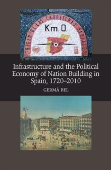 Infrastructure & the Political Economy of Nation Building in Spain, 1720-2010, Paperback / softback Book