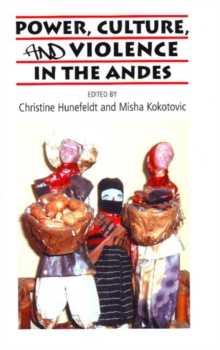 Power, Culture & Violence in the Andes, Paperback / softback Book