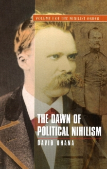 Dawn of Political Nihilism : Volume I of the Nihilist Order, Paperback Book